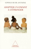Edwige Rude-Antoine - Adopter un enfant à l'étranger.