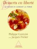 Philippe Conticini et Jacques Fricker - Desserts en liberté - Le plaisir en gardant la forme.