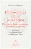 Jacques Bouveresse et Jean-Jacques Rosat - Philosophies de la perception - Phénoménologie, grammaire et sciences cognitives.