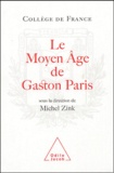 Michel Zink - Le Moyen Age de Gaston Paris - La poésie à l'épreuve de la philologie.