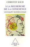 Christof Kock - A la recherche de la conscience - Une enquête neurobiologique.