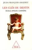 Jean-François Amadieu - Les clés du destin - Ecole, amour, carrière.