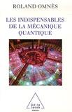 Roland Omnès - Les indispensables de la mécanique quantique.