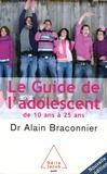 Alain Braconnier - Le guide de l'adolescent - De 10 ans à 25 ans.