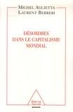 Michel Aglietta et Laurent Berrebi - Désordres dans le capitalisme mondial.