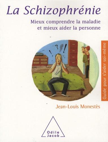 La schizophrénie : mieux comprendre la maladie et mieux aider la personne / Jean-Louis Monestès | Monestès, Jean-Louis. Auteur