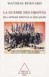 Mathias Bernard - La guerre des droites - Droite et extrême droite en France de l'affaire Dreyfus à nos jours.