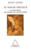 Scott Atran - Au nom du Seigneur - La religion au crible de l'évolution.