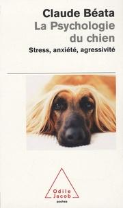 Claude Béata - La Psychologie du chien - Stress, anxiété, agressivité.