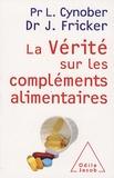 Luc Cynober et Jacques Fricker - La Vérité sur les compléments alimentaires.