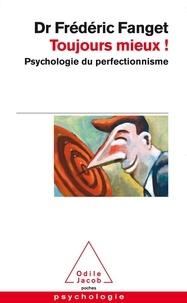 Frédéric Fanget - Toujours mieux ! - Psychologie du perfectionnisme.