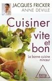 Jacques Fricker et Anne Deville - Cuisiner vite et bon - La bonne cuisine minceur.