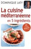 Dominique Laty - La cuisine méditerranéenne en 5 ingrédients.