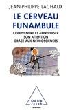 Jean-Philippe Lachaux - Le cerveau funambule - Comprendre et apprivoiser son attention grâce aux neurosciences.