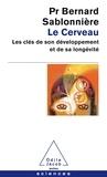 Bernard Sablonnière - Le cerveau - Les clés de son développement et de sa longévité.