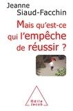 Jeanne Siaud-Facchin - Mais qu'est ce qui l'empêche de réussir ? - Comprendre pourquoi, savoir comment faire.