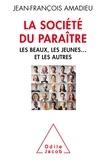 Jean-François Amadieu - La société du paraître - Les beaux, les jeunes... et les autres.