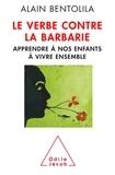 Alain Bentolila - Le verbe contre la barbarie - Apprendre à nos enfants à vivre ensemble.