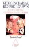 Georges Charpak et Richard-L Garwin - Feux follets et champignons nucléaires.