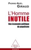 Pierre-Noël Giraud - L'Homme inutile - Une économie politique du populisme.