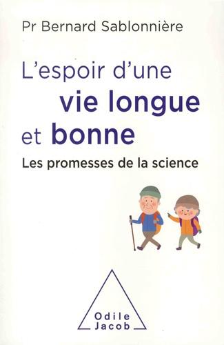 L' espoir d'une vie longue et bonne : les promesses de la science / Bernard Sablonnière | Sablonnière, Bernard (1955-....). Auteur
