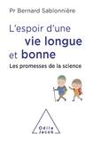 Bernard Sablonnière - L'espoir d'une vie longue et bonne - Les promesses de la science.