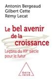 Antonin Bergeaud et Gilbert Cette - Le Bel Avenir de la croissance - Leçons du XXe siècle pour le futur.