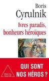 Boris Cyrulnik - Ivres paradis, bonheurs héroïques.