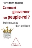 Comment gouverner un peuple-roi ? : Traité nouveau d'art politique / Pierre-Henri Tavoillot | Tavoillot, Pierre-Henri (1965-....). Auteur