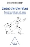 Sébastien Balibar - Savant cherche refuge - Comment les grands noms de la science ont survécu à la Seconde Guerre mondiale.