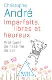 Christophe André - Imparfaits, libres et heureux - Pratiques de l'estime de soi.