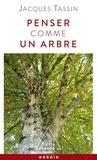 Jacques Tassin - Penser comme un arbre.