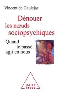 Vincent de Gaulejac - Dénouer les noeuds psychiques - Quand le passé agit en nous.