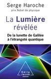 Serge Haroche - La lumière révélée - De la lunette de Galilée à l'étrangeté quantique.