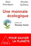Alain Grandjean et Nicolas Dufrêne - Une monnaie écologique pour sauver la planète.