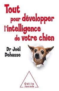 Joël Dehasse - Tout pour développer l'intelligence de votre chien.