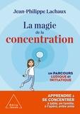 Jean-Philippe Lachaux - La magie de la concentration - Un parcours ludique et initiatique.