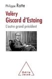 Philippe Ratte - Valéry Giscard d'Estaing, l'autre grand président.