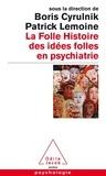 Boris Cyrulnik et Patrick Lemoine - La folle histoire des idées folles en psychiatrie.