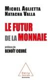Michel Aglietta et Natacha Valla - Le futur de la monnaie.