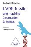 Ludovic Orlando - L'ADN fossile, une machine à remonter le temps - Les tests ADN en archéologie.