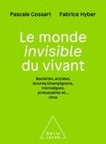Pascale Cossart et Fabrice Hyber - Le monde invisible du vivant - Bactéries, archées, levures/champignons, microalgues, protozoaires et... virus.