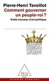 Pierre-Henri Tavoillot - Comment gouverner un peuple-roi ? - Traité nouveau d'art politique.