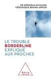 Ducasse Déborah et Brand-arpon Véronique - Le Trouble borderline expliqué aux proches.