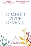 Jeanne Siaud-Facchin et Jean-Christophe Seznec - Grandir, vivre, devenir.