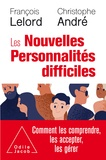 François Lelord - Les nouvelles personnalités difficiles - Comment les comprendre, comment les accepter, comment les aider.