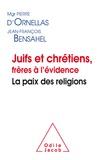 Pierre d' Ornellas et Jean-François Bensahel - Juifs et chrétiens, frères à l'évidence - La paix des religions.