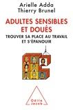 Arielle Adda - Les adultes sensibles et doués - Trouver sa place au travail et s'épanouir.