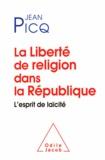 Jean Picq - Liberté de religion dans la République (La) - L'esprit de laïcité.