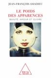 Jean-François Amadieu - Poids des apparences (Le) - Beauté, amour et gloire.